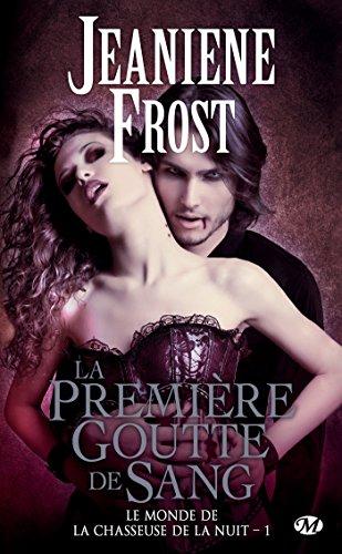 Jeaniene Frost - La Première Goutte de sang: Le Monde de la chasseuse de la nuit, T1