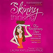 Skinny Thinking: Five Revolutionary Steps to Permanently Heal Your Relationship with Food, Weight, and Your Body (       UNABRIDGED) by Laura Katleman-Prue Narrated by Toni Orans