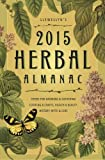 Llewellyns 2015 Herbal Almanac: Herbs for Growing & Gathering, Cooking & Crafts, Health & Beauty, History, Myth & Lore (Llewellyns Herbal Almanac)