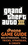 The NEW (2015) Complete Guide to: GTA 3 Game Cheats AND Guide Tips & Tricks, Strategy, Walkthrough, Secrets, Download the...