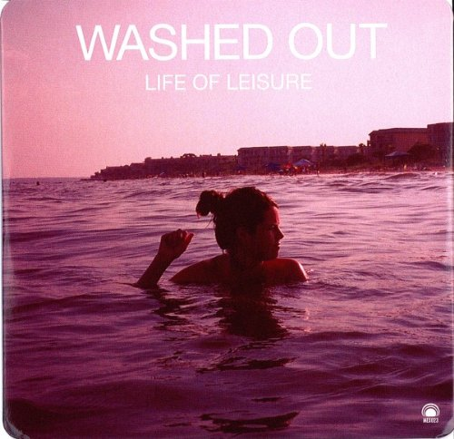 Washed Out - Life Of Leisure - Zortam Music