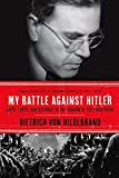 img - for My Battle Against Hitler: Faith, Truth, and Defiance in the Shadow of the Third Reich book / textbook / text book