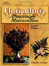 Floriculture Designing and Merchandising by Dr. Charles P. Griner
