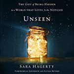 Unseen: The Gift of Being Hidden in a World That Loves to Be Noticed | Sara Hagerty,Jefferson Bethke - foreword,Alyssa Bethke - foreword