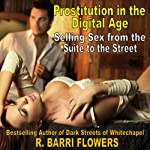 Prostitution in the Digital Age: Selling Sex from the Suite to the Street | R. Barri Flowers
