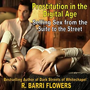 Prostitution in the Digital Age: Selling Sex from the Suite to the Street | [R. Barri Flowers]
