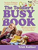 The Toddler's Busy Book: 365 fun creative, screen-free activities to stimulate your toddler every day of the year.