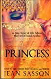 Princess: A True Story of Life Behind the Veil in Saudi Arabia (0967673747) by Jean Sasson