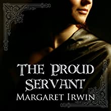 The Proud Servant (       UNABRIDGED) by Margaret Irwin Narrated by David Monteath