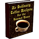 No Ordinary Coffee Recipes: For the Gourmet Lover
