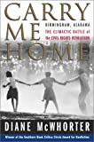 img - for Carry Me Home: Birmingham Alabama The Climactic Battle of the Civil Rights Revolution book / textbook / text book