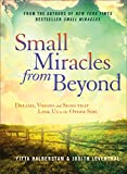 Small Miracles from Beyond: Dreams, Visions and Signs that Link Us to the Other Side
