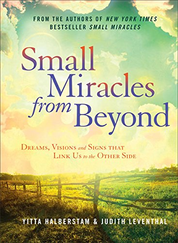Small Miracles from Beyond: Dreams, Visions and Signs That Link Us to the Other Side (Sterling)