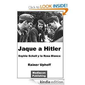 Jaque a Hitler - Sophie Scholl y la Rosa Blanca (Spanish Edition) Rainer Uphoff