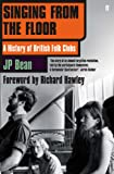 Singing from the Floor: A History of British Folk Clubs (English Edition)