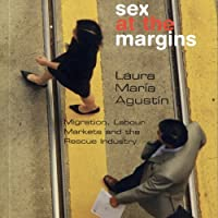 Sex at the Margins: Migration, Labour Markets, and the Rescue Industry (       UNABRIDGED) by Laura Agustin Narrated by Robert Blumenfeld