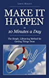 img - for Make it Happen in Ten Minutes a Day: The Simple, Lifesaving Method for Getting Things Done book / textbook / text book