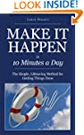 Make it Happen in Ten Minutes a Day:...