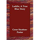 Laddie, a True Blue Storyby Gene Stratton-Porter