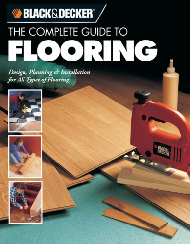 The Complete Guide to Flooring (Black & Decker)