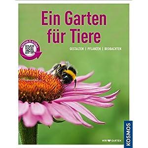 Ein Garten für Tiere (Mein Garten): Gestalten Pflanzen Beobachten