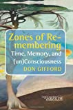 Zones of Re-membering: Time, Memory, and (un)Consciousness. (Consciousness, Literature and the Arts) (9042032596) by Gifford, Don