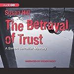 The Betrayal of Trust: A Chief Superintendent Simon Serrailler Mystery, Book 6   Susan Hill
