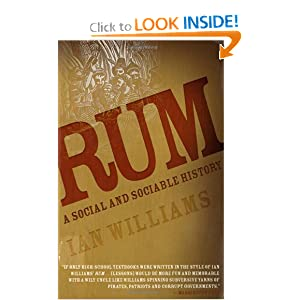 Rum: A Social and Sociable History of the Real Spirit of 1776 Ian Williams