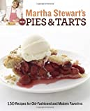 Martha Stewarts New Pies and Tarts: 150 Recipes for Old-Fashioned and Modern Favorites