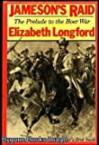 Jameson's Raid: The Prelude to the Boer War (0297781367) by Longford, Elizabeth