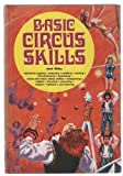 img - for Basic Circus Skills: Introduces Juggling, Balancing, Tumbling, Vaulting, Hand Balancing, Pyramiding, Stunts with Chairs, Trampolining, Ladders, Bicycling, Unicycling, Trapeze, Tightwire, and Clowning book / textbook / text book