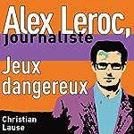 Jeux dangereux [Dangerous Plays]: Alex Leroc, journaliste | Christian Lause