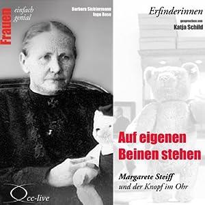 Auf eigenen Beinen stehen. Margarete Steiff und der Knopf im Ohr (Frauen - einfach genial) Hörbuch