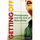 Getting Off: Pornography and the End of Masculinity ~ Robert Jensen