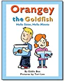 Orangey the Goldfish:  Hello Sister, Hello Minnie (Book 2) (Volume 2)