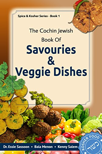 The Cochin Jewish Book Of Savouries & Veggie Dishes (Spice & Kosher Series 1) by Dr. Essie Sassoon, Bala Menon, Kenny Salem