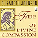 Fire of Divine Compassion Lecture by Elizabeth Johnson Narrated by Elizabeth Johnson