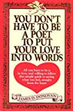 You Don't Have to Be a Poet to Put Your Love into Words (0962105104) by James D. Donovan