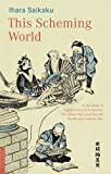 This Scheming World (Tuttle Classics of Japanese Literature) (0804833397) by Ihara Saikaku