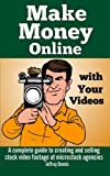 img - for Make Money Online with Your Videos: A complete guide to creating and selling stock video footage at microstock agencies book / textbook / text book