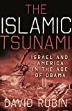 The Islamic Tsunami: Israel And America In The Age Of Obama