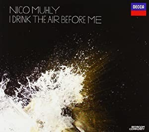 Nico Muhly: I Drink the Air Before Me by Muhly, Nico (2010) Audio CD