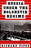 Russia Under the Bolshevik Regime (0679761845) by Pipes, Richard
