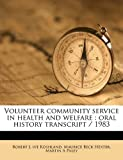 img - for Volunteer community service in health and welfare: oral history transcript / 198 book / textbook / text book