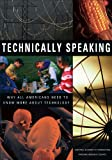 Technically Speaking:: Why All Americans Need to Know More About Technology