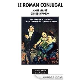 Le roman conjugal: Chroniques de la vie familiale � l'�poque de la r�volution et de l'empire