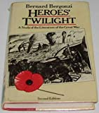 Heroes' Twilight: A Study of the Literature of the Great War (0333281268) by Bergonzi, Bernard