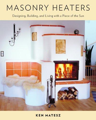 Masonry Heaters: Stone Masonry, Log and Strawbale Construction