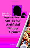 Jaggers & Shad: ABC Is For Artificial Beings Crimes (0615469566) by Longyear, Barry B.