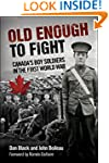 Old Enough to Fight: Canada's Boy Sol...
